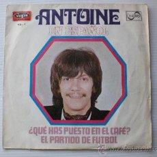 Discos de vinilo: ANTOINE EN ESPAÑOL QUE HAS PUESTO EN EL CAFE SINGLE ZAFIRO 1969 EXCELENTE. Lote 67842814