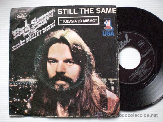 BOB SEGER, TODAVIA LO MISMO, SINGLE CAPITOL 1978, EN LIQUIDACION VER MAS INFORMACION (Música - Discos - Singles Vinilo - Pop - Rock - Extranjero de los 70)