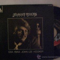 Discos de vinilo: JOHNNY RIVERS ODA APRA JOHN LEE HOOKER, SINGLE HISPAVOX 1968, VER SEÑAL DE PORTADA EN FOTO. Lote 29341790