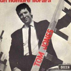 Discos de vinilo: SINGLE - TOM JONES - UN HOMBRE LLORARÁ. Lote 29391040