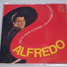 Discos de vinilo: ALFREDO 7´SG NO ES NADA EXTRANO/ UN HOMBRE LLORARA (1967) DISCO NUEVO *COLECCION*. Lote 29495767
