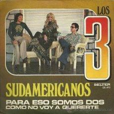 Discos de vinilo: LOS 3 SUDAMERICANOS SINGLE SELLO BELTER AÑO 1975. Lote 30004787