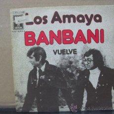 Discos de vinilo: LOS AMAYA - BANBANI / VUELVE - EMI 1974. Lote 30007532