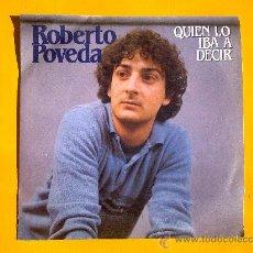 Discos de vinilo: QUIEN LO IBA A DECIR, ROBERTO POVEDA, SINGLE COMO NUEVO. Lote 30071500