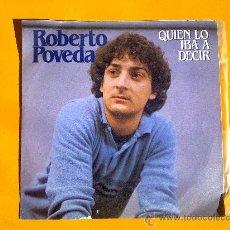 Discos de vinilo: QUIEN LO IBA A DECIR, ROBERTO POVEDA, SINGLE COMO NUEVO. Lote 30071518