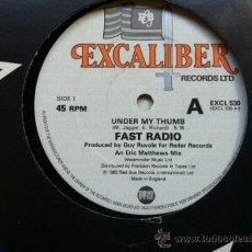 Discos de vinilo: FAST RADIO - UNDER MY THUMB . MAXISINGLE . 1983 EXCALIBUR RECORDS ENGLAND. Lote 30160281