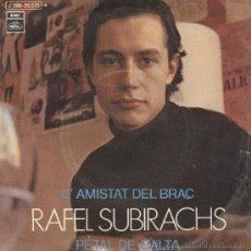 Disques de vinyle: RAFEL SUBIRACHS. L'AMISTAT DEL BRAÇ. PETAL DE GALTA. EMI REGAL 1970. SP. Lote 42438026