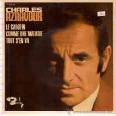 Discos de vinilo: EP EDITADO EN FRANICA CHARLES AZNAVOUR - LE CABOTIN - COMME UNE MALADIE - TOUT S'EN VA. Lote 30258639