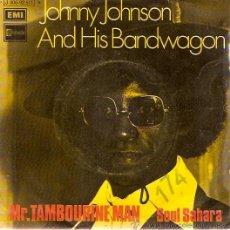 Discos de vinilo: SINGLE JOHNNY JOHNSON AND HIS BANDWAGON - MR TAMBOURINE MAN - SOUL SAHARA. Lote 30274655