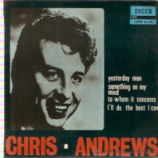 Discos de vinilo: EP EDITADO EN ESPAÑA CHRIS ANDREWS - YESTERDAY MAN-SOMETHING ON MY-TO WHOM IT CONCERNS- I'LL DO THE . Lote 30288298
