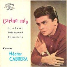 Discos de vinilo: HECTOR CABRERA - CARIÑO MIO + 3 (EP DE 4 CANCIONES) CUBALEGRE 1962 - EX/VG++. Lote 30347775