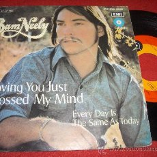 "Discos de vinilo: SAM NEELY LOVING YOU JUST CROSSED MY MIND/EVERY DAY IS THE SAME AS TODAY 7"" SINGLE 1972 EMI SPAIN. Lote 30408419"