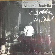 Discos de vinilo: CHEB KHALED, SAFY BOUTELLA - CHEBBA, LA CAMEL - MAXI SINGLE. Lote 30566727