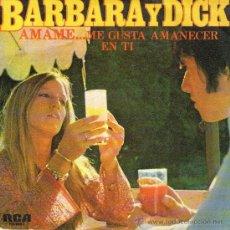 Discos de vinilo: BARBARA Y DICK - SINGLE VINILO 7'' - EDITADO EN ESPAÑA - ÁMAME + MALAIKA - RCA 1978. Lote 30566894