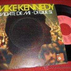 Discos de vinilo: MIKE KENNEDY DI QUE SI/OLVIDATE DE MI 7