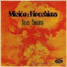 Discos de vinilo: LOS BETA ··· MISION: HIROSHIMA / VETE DE MI VIDA - (SINGLE 45 RPM). Lote 30725003