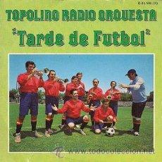 Discos de vinilo: TOPOLINO RADIO ORQUESTA: TARDE DE FÚTBOL (SINGLE DE 1982) . Lote 30764470