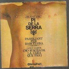 Discos de vinilo: FRANCESC PI DE LA SERRA. BCN : DISCOPHON, 1970. 45 RPM. Lote 31023171