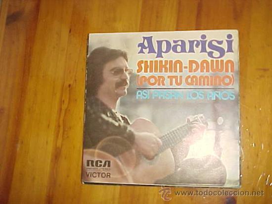 APARISI. SHIKIN-DAWN (POR TU CAMINO) / ASI PASAN LOS AÑOS RCA 1974. IMPECABLE (Música - Discos - Singles Vinilo - Cantautores Españoles)
