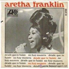 Dischi in vinile: ARETHA FRANKLIN SINGLE CARA A DESDE QUE TE FUISTE CARA B NO HAY MANERA 1968 SPAIN. Lote 31404813