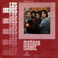 Discos de vinilo: LOS IBEROS - SINGLE VINILO 7'' - MAÑANA + ISABEL - EDITADO EN ESPAÑA - COLUMBIA 1972. Lote 31405407