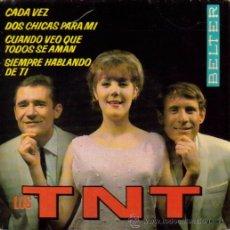 Discos de vinilo: LOS TNT-CADA VEZ + DOS CHICAS PARA MI + CUANDO VEO QUE TODOS SE AMAN + SIEMPRE HABLANDO DE TI EP . Lote 31511182