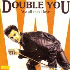 Discos de vinilo: DOUBLE YOU ··· WE ALL NEED LOVE (RADIO MIX) / WE ALL NEED LOVE (ACAPPELLA - (SINGLE 45 RPM) ·· NUEVO. Lote 31550944