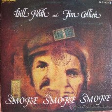 Discos de vinilo: BILL KEITH AND JIM COLLIER - SMOKE SMOKE SMOKE / I THINK ABOUT YOU ALL THE TIME . Lote 31556374