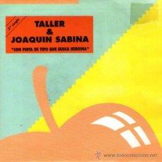 Discos de vinilo: TALLER & JOAQUIN SABINA - SINGLE 7' - EDITADO EN ESPAÑA - CON PINTA DE TIPO QUE BUSCA HEROINA - 1992. Lote 31657101