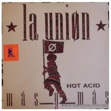Discos de vinilo: LA UNION - MAS Y MAS HOT ACID - MAXI SINGLE DE 12 PULGADAS CON REMIXES. Lote 31780326