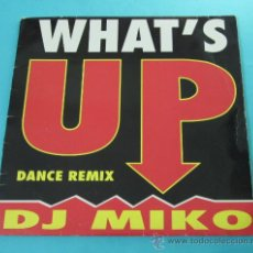 Discos de vinilo: WHAT`S UP. DJ MIKO. DANCE REMIX. Lote 31801253