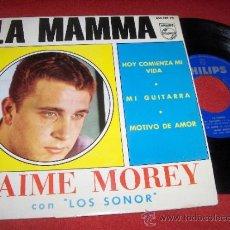Discos de vinilo: JAIME MOREY & LOS SONOR HOY COMIENZA MI VIDA / LA MAMMA ..+2 7