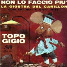 Discos de vinilo: TOPO GIGIO / COSA DICI MAI-LA GIOSTRA DEL CARILLON-GIGIO TWIST-NON LO FACCIO PUI-1.964. Lote 31898726