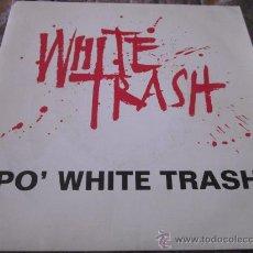 Discos de vinilo: WHITE TRASH - PO' WHITE TRASH -SPANISH PROMO EDITION FROM 1991.. Lote 32113820