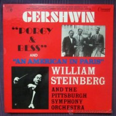 Discos de vinilo: GERSHWIN - WILLIAM STEINBERG - PORGY AND BESS / AN AMERICAN IN PARIS - EDITADO EN USA. Lote 32185101