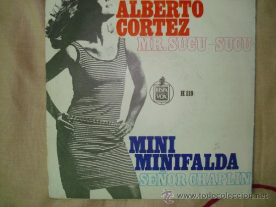 ALBERTO CORTES , MINI MINIFALDA - SEÑOR CHAPLIN (Música - Discos de Vinilo - Maxi Singles - Solistas Españoles de los 50 y 60)