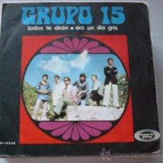Discos de vinilo: GRUPO 15, TODOS TE DIRAN, SINGLE 1967, EXCELENTE ESTADO VER + INFOR Y FOTO ADJUNTA LIQUIDACION. Lote 36713147