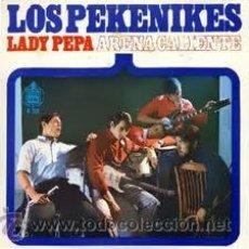 Discos de vinilo: PEKENIKES LADY PEPA/ ARENA CALIENTE. Lote 32443433