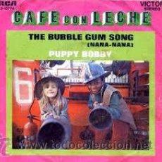 Discos de vinilo: CAFÉ CON LECHE THE BUBBLE GUM SONG/ PUPPY BOBBY. Lote 108022094