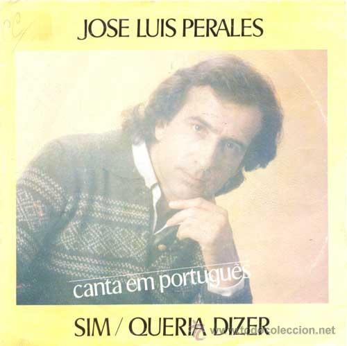 JOSE LUIS PERALES SIM/QUERIA DIZER CANTA EN PORTUGUÉS (Música - Discos - Singles Vinilo - Solistas Españoles de los 70 a la actualidad)