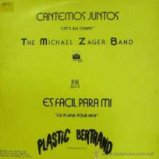 Discos de vinilo: THE MICHAEL ZAGER BAND + PLASTIC BERTRAND-CANTEMOS JUNTOS + ES FACIL PARA MI MAXI SINGLE VINILO. Lote 32525402