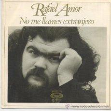 Dischi in vinile: RAFAEL AMOR,NO ME LAAMES EXTRANJERO DEL 77. Lote 32576593