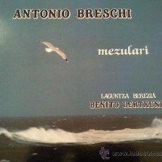 Discos de vinilo: BENITO LERTXUNDI ANTONIO BRESCHI MEZULARI LP ELKAR 1985 DOBLE CARPETA. Lote 41691345