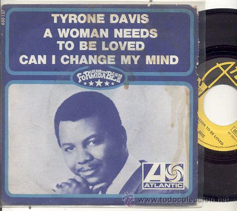 SINGLE 45 RPM / TYRONE DAVIS / A WOMAN NEEDS TO BE LOVED// EDITADO ATLANTIC (Música - Discos - Singles Vinilo - Funk, Soul y Black Music)