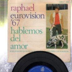 Discos de vinilo: SINGLE RAPHAEL EUROVISIÓN´67, HABLEMOS DEL AMOR, HISPA VOX, MADRID. Lote 32685502