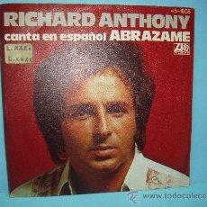 Discos de vinilo: RICHARD ANTHONY. SINGLE. CANTA EN ESPAÑOL ABRAZAME. 45RPM JE N´AI QUE TOI (ALL BY MYSELF) DISCO VINI. Lote 32748540