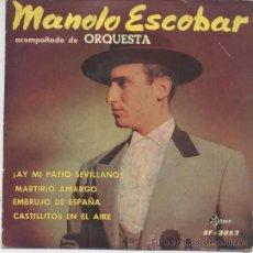 Discos de vinilo: MANOLO ESCOBAR,AY MI PATIO SEVILLANO DE SAEF DEL 61. Lote 32765555