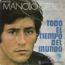 Discos de vinilo: SINGLE MANOLO OTERO. TODO EL TIEMPO DEL MUNDO ( SOLEADO) / RECUERDOS JUNTO AL MAR. 1974. Lote 32836326