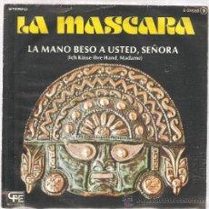 Discos de vinilo: SINGLE LA MASCARA : LA MANO BESO A USTED, SEÑORA + FLY TO SEVILLA . Lote 33024341