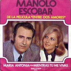 Discos de vinilo: MANOLO ESCOBAR: MARIA ANTONIA/MIENTRAS TU ME VIVAS (SG.) BELTER 1972. Lote 33049340